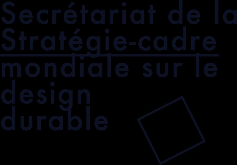 Secretariat de la strategie-cadre mondiale sur le design durable